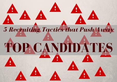 5 Recruiting Tactics That Push Away Top Candidates