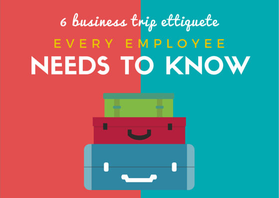 6 Business Trip Etiquette Every Employees Needs to Know by TINYpulse