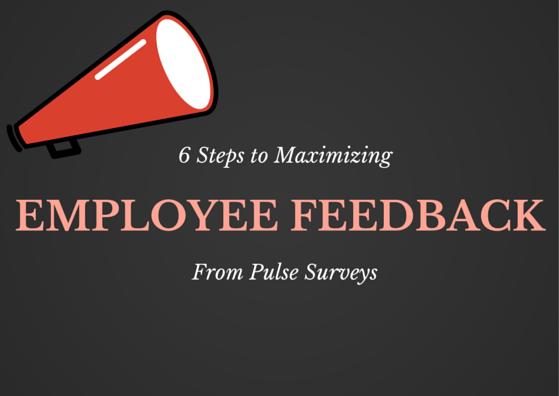 6 Steps to Maximizing Employee Feedback From Pulse Surveys by TINYpulse
