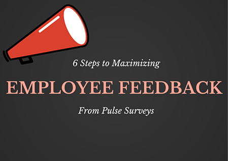 6 Steps to Maximizing Employee Feedback From Pulse Surveys by TINYpulse
