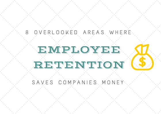 8 Overlooked Areas Where Employee Retention Saves Companies Money by TINYpulse