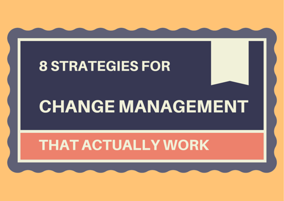 8 Strategies for Change Management That Actually Work By TINYpulse