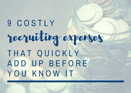 9 Costly Recruiting Expenses That Quickly Add Up Before You Know It by TINYpulse