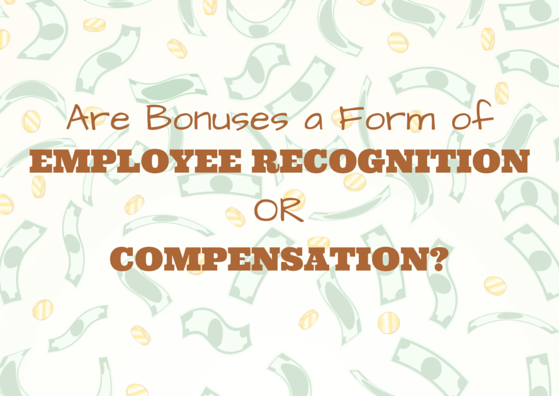 Are Bonuses a Form of Employee Recognition or Compensation? by TINYpulse