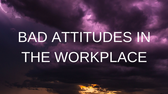 BAD ATTITUDES IN THE WORKPLACE