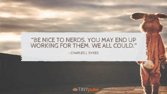 Be_nice_to_nerds._You_may_end_up_working_for_them._We_all_could._-_Charles_J._Sykes