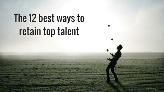 The 12 best ways to retain top talent