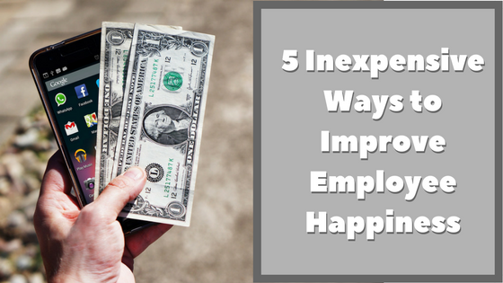 5 Inexpensive Ways to Improve Employee Happiness
