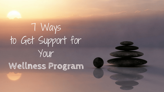 7-Ways-to-Get-Support-for-Your-Wellness-Program.png