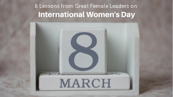 8-Lessons-from-Great-Female-Leaders-on-International-Womens-Day.png