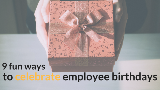 9 Ways To Delight Your Employees On Their Birthdays