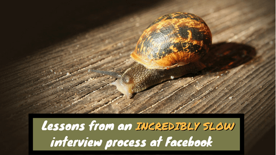 Lessons from an incredibly slow interview process at Facebook