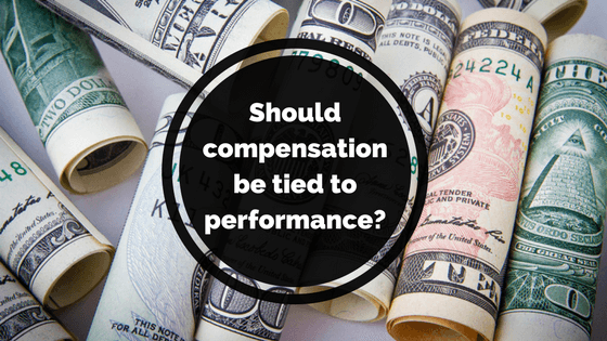 Should Compensation be tied to Performance?