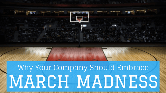 Why-Your-Company-Should-Embrace-March-Madness.png