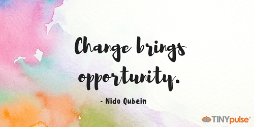 Change brings opportunity - by TINYpulse