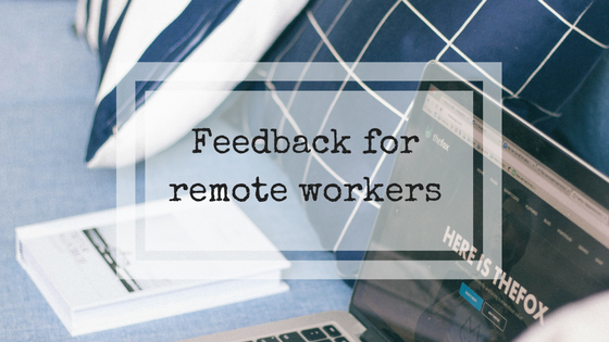 Feedback for remote workers
