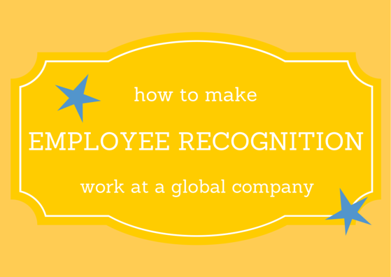 How to Make Employee Recognition Work at a Global Company by TINYpulse