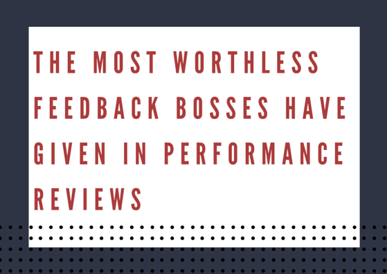 The Most Worthless Feedback Bosses Have Given in Performance Reviews By TINYpulse