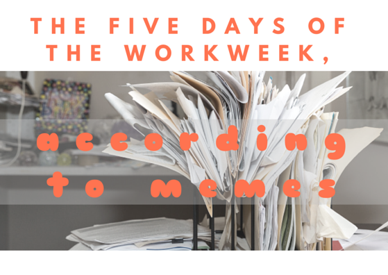 The Five Days of the Workweek, According to Memes by TINYpulse