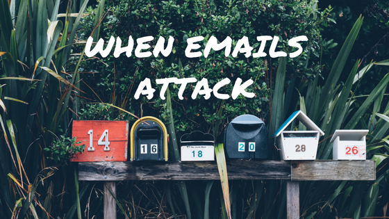 when emails attack