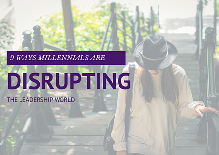 9 Ways Millennials Are Disrupting the Leadership World