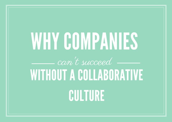 Why Companies Can't Succeed Without a Collaborative Culture by TINYpulse