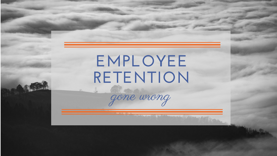 employee retention gone wrong