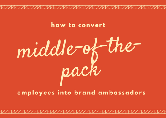 How to Convert Middle-of-the-Pack Employees Into Brand Ambassadors by TINYpulse