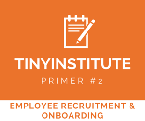 TINYinstitute Essential Resources on Employee Recruitment & Onboarding