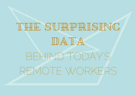 The_Surprising_Data_Behind_Todays_Remote_Workers